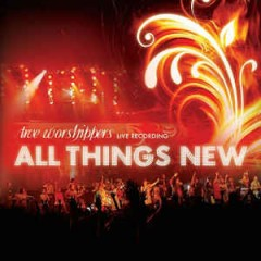 True worshippers - All Things New CD