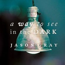 Jason Gray - A Way To See in the dark CD